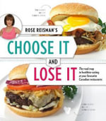 Rose Reisman's Choose It and Lose It : The Roadmap to Healthier Eating at Your Favourite Canadian Restaurants - Rose Reisman