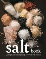 The Salt Book : Your Guide to Salting Wisely and Well, with Recipes - Fritz Gubler