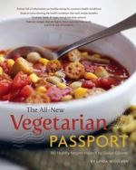 The All-New Vegetarian Passport : 350 Healthy Recipes Inspired by Global Cuisines - Linda Woolven