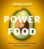 The Power of Food : 100 Essential Recipes for Abundant Health and Happiness - Adam Hart