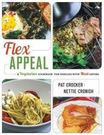 Flex Appeal : The Vegetarian Cookbook for Families with Meat-Eaters - Liz Pearson