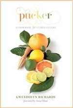 Pucker : A Cookbook for Citrus Lovers - Gwendolyn Richards