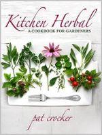 Kitchen Herbal : A Cookbook for Gardeners - Pat Crocker