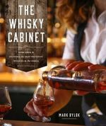 The Whisky Cabinet : Your Guide to Enjoying the Most Delicious Whiskies in the World. - Mark Bylok
