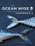 The Ocean Wise Cookbook 2 : More Seafood Recipes That Are Good for the Planet - Jane Mundy