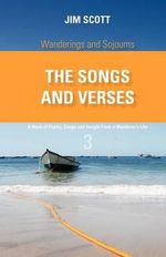 Wanderings and Sojourns - The Songs and Verses - Book 3 : A Book of Poetry, Songs and Insight From a Wanderer's Life - Jim Scott