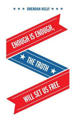 Enough Is Enough, The Truth Will Set Us Free - Brendan Kelly