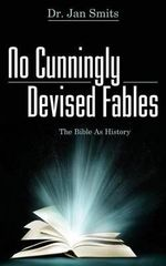 No Cunningly Devised Fables : The Bible as History - Dr. Jan Smits