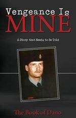 Vengeance Is Mine : A Story That Needs to Be Told - The Book of Dano