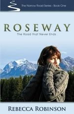 Roseway : The Road That Never Ends - Rebecca Robinson