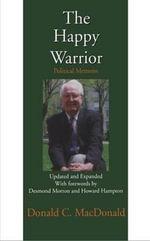 The Happy Warrior : Political Memoirs - Donald MacDonald