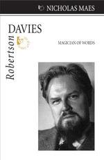 Robertson Davies : Magician of Words - Nicholas Maes