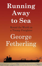 Running Away to Sea : Round the World on a Tramp Freighter - George Fetherling