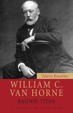 William C. Van Horne : Railway Titan - Valerie Knowles