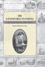 Sir Sandford Fleming : His Early Diaries, 1845-1853