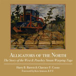 Alligators of the North : The Story of the West & Peachey Steam Warping Tugs - Harry Barrett