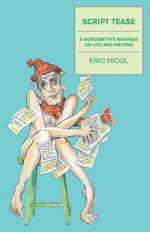 Script Tease : A Wordsmith's Waxings on Life and Writing - Eric Nicol