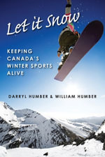 Let It Snow : Keeping Canada's Winter Sports Alive - Darryl Humber