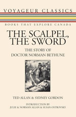 The Scalpel, the Sword : The Story of Doctor Norman Bethune - Ted Allan