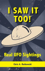 I Saw It Too! : Real UFO Sightings - Chris A. Rutkowski