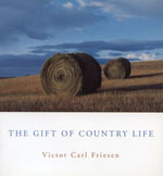 The Gift of Country Life - Victor Carl Friesen