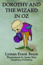 Dorothy and the Wizard in Oz : Volume 4 of L.F.Baum's Original Oz Series - Lyman Frank Baum