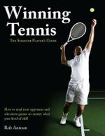 Winning Tennis : The Smarter Player's Guide - Rob Antoun