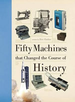Fifty Machines That Changed the Course of History - Eric Chaline