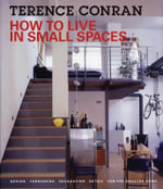 How to Live in Small Spaces : Design, Furnishing, Decoration, Detail for the Smaller Home - Terence Conran