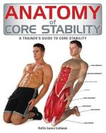 Anatomy of Core Stability : A Trainer's Guide to Core Stability - Hollis Liebman