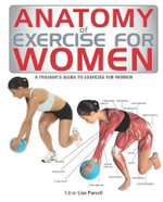 Anatomy of Exercise for Women : A Trainer's Guide to Exercise for Women