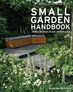 Royal Horticultural Society Small Garden Handbook : Making the Most of Your Outdoor Space - Andrew Wilson