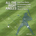 All the Right Angles : From Gear Ratios to Calculating Odds: Mathematics in the World of Sports - Joel Levy