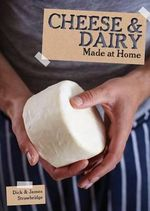 Cheese and Dairy : Made at Home - Dick Strawbridge