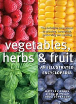 Vegetables, Herbs and Fruit : An Illustrated Encyclopedia - Matthew Biggs