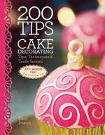 200 Tips for Cake Decorating : Tips, Techniques and Trade Secrets - Carol Deacon