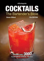 Diffordsguide Cocktails : The Bartender's Bible - Simon Difford