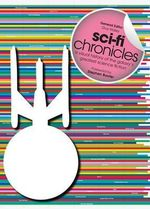 Sci-Fi Chronicles : A Visual History of the Galaxy's Greatest Science Fiction