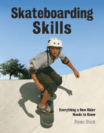 Skateboarding Skills : Everything a New Rider Needs to Know - Ryan Stutt