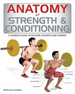 Anatomy of Strength & Conditioning : A Trainer's Guide to Building Strength and Stamina - Hollis Lance Liebman