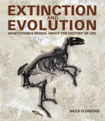 Extinction and Evolution : What Fossils Reveal About the History of Life - Niles Eldredge