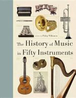 The History of Music in Fifty Instruments - Philip Wilkinson