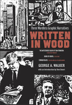 Written in Wood : Three Wordless Graphic Narratives - George A. Walker