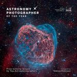 Astronomy Photographer of the Year : Prize-Winning Images by Top Astrophotographers - Terence Dickinson