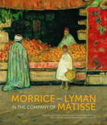 Morrice and Lyman : In the Company of Matisse - Francois-Marc Gagnon
