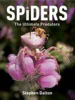 Spiders : The Ultimate Predators - Stephen Dalton