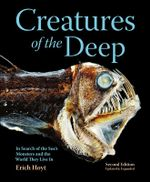 Creatures of the Deep : In Search of the Sea's Monsters and the World They Live In - Erich Hoyt