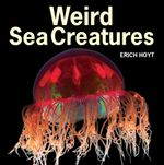 Weird Sea Creatures - Erich Hoyt