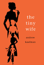 The Tiny Wife - Andrew Kaufman, PH.D