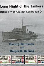 Long Night of the Tankers : Hitler's War Against Caribbean Oil - David J Bercuson